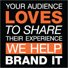 Your Audience Loves to Share Their Experience. We Help Brand It.